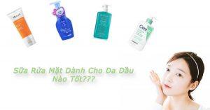 Hướng dẫn cách chọn sữa rửa mặt cho da dầu hiệu quả
